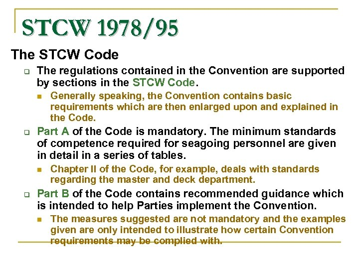 STCW 1978/95 The STCW Code The regulations contained in the Convention are supported by