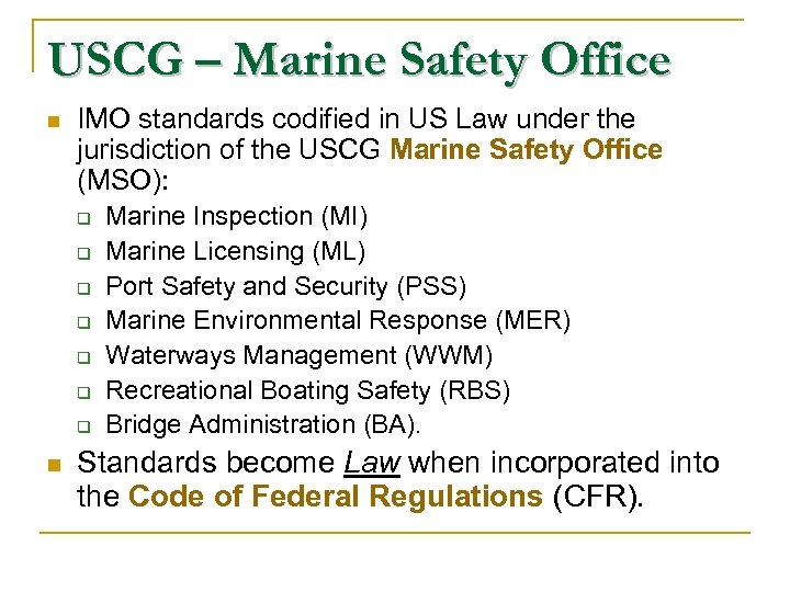 USCG – Marine Safety Office n IMO standards codified in US Law under the