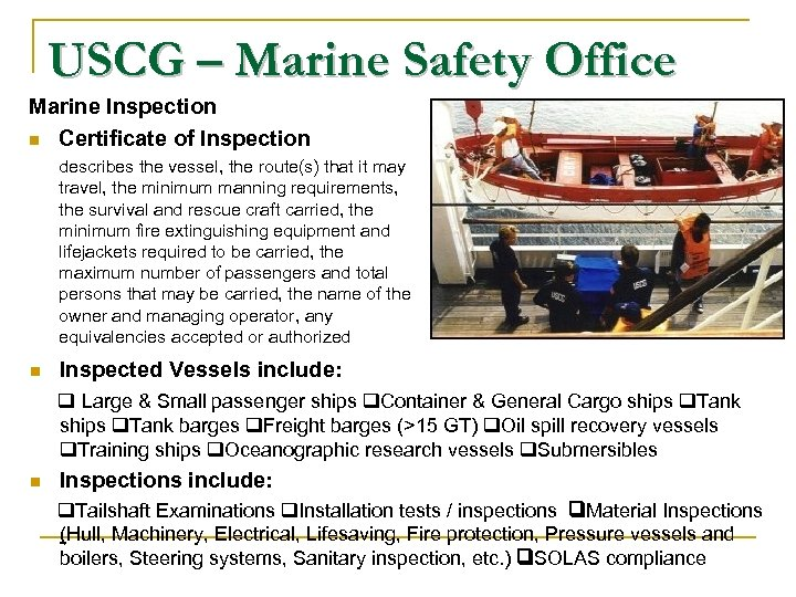 USCG – Marine Safety Office Marine Inspection n Certificate of Inspection describes the vessel,