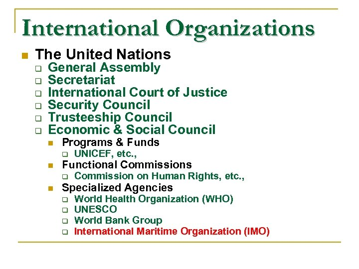 International Organizations n The United Nations General Assembly Secretariat International Court of Justice Security
