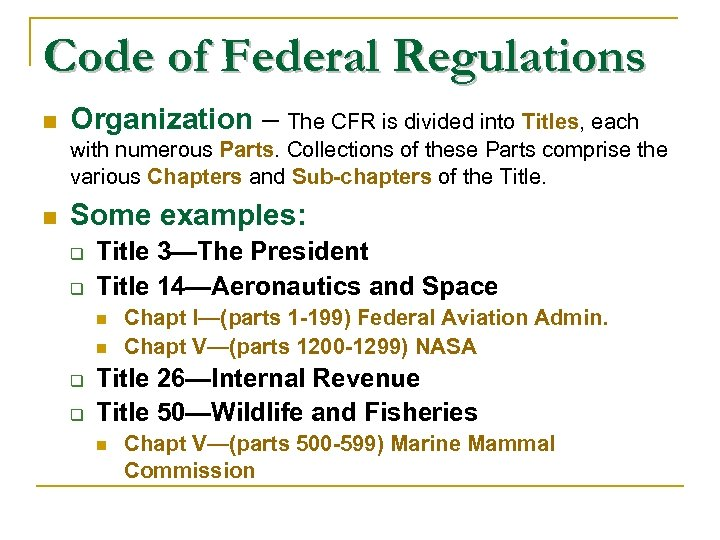 Code of Federal Regulations n Organization – The CFR is divided into Titles, each