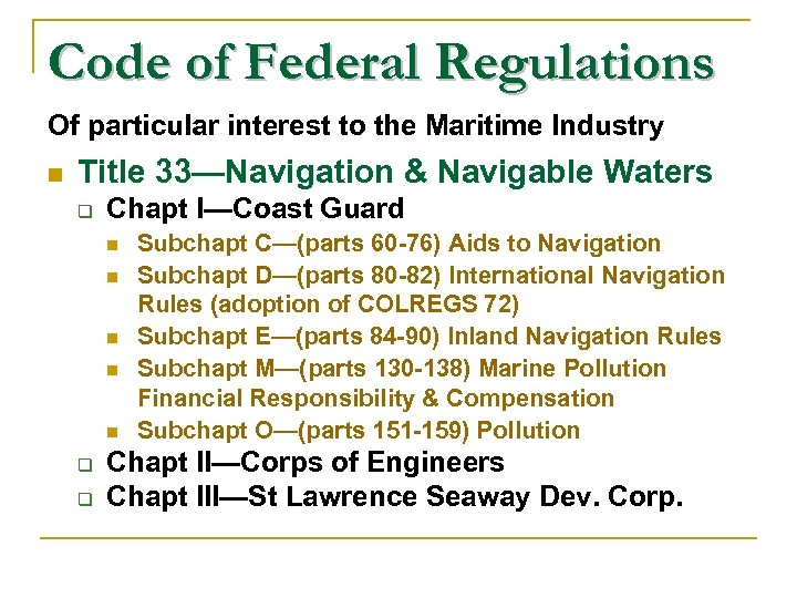 Code of Federal Regulations Of particular interest to the Maritime Industry n Title 33—Navigation