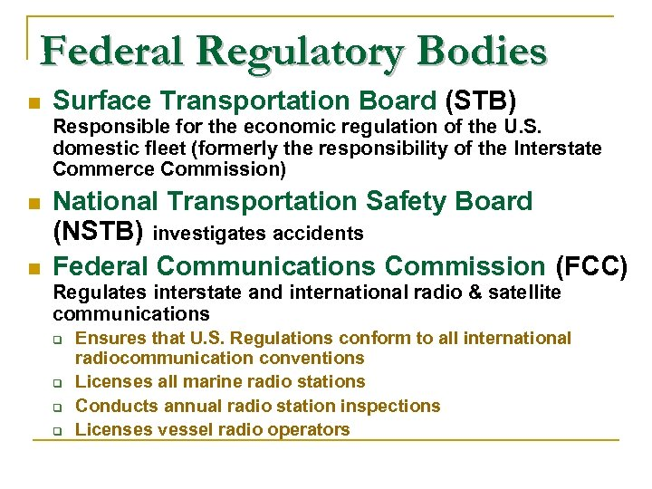 Federal Regulatory Bodies n Surface Transportation Board (STB) Responsible for the economic regulation of