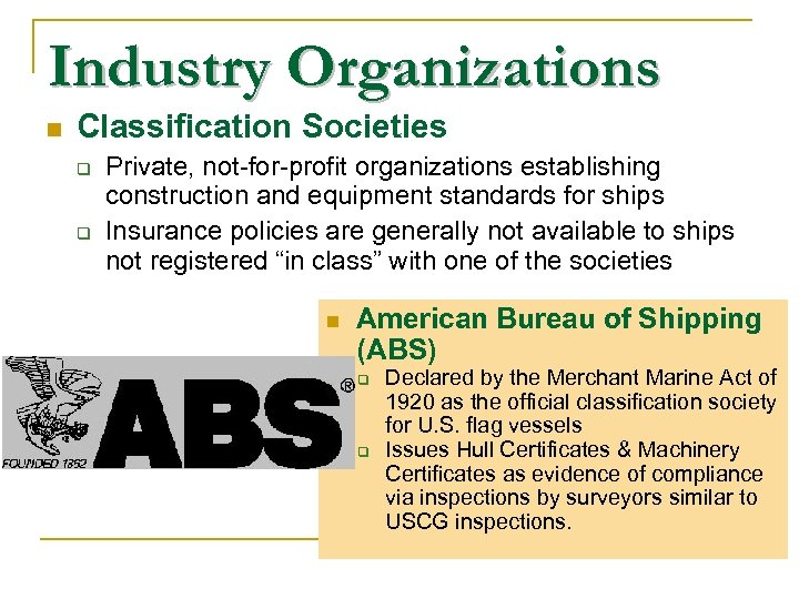 Industry Organizations n Classification Societies Private, not-for-profit organizations establishing construction and equipment standards for