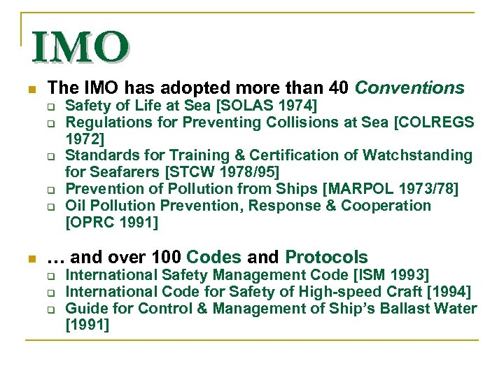 IMO n The IMO has adopted more than 40 Conventions n Safety of Life