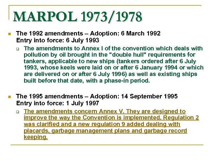 MARPOL 1973/1978 n The 1992 amendments – Adoption: 6 March 1992 Entry into force:
