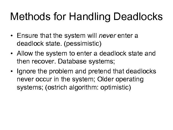 Methods for Handling Deadlocks • Ensure that the system will never enter a deadlock