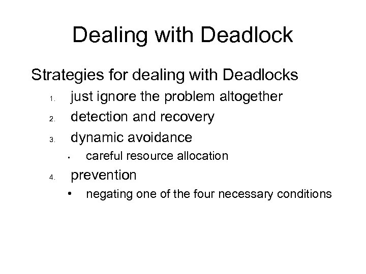 Dealing with Deadlock Strategies for dealing with Deadlocks just ignore the problem altogether detection