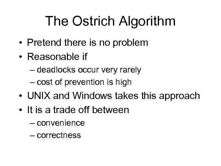 The Ostrich Algorithm • Pretend there is no problem • Reasonable if – deadlocks