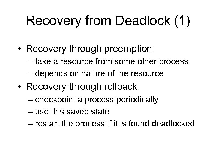 Recovery from Deadlock (1) • Recovery through preemption – take a resource from some