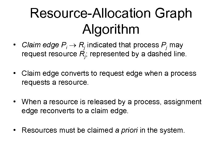 Resource-Allocation Graph Algorithm • Claim edge Pi Rj indicated that process Pj may request