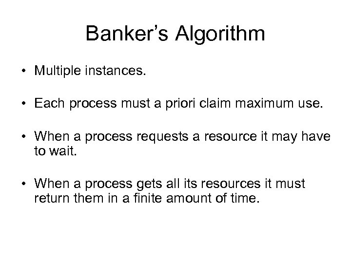 Banker's Algorithm • Multiple instances. • Each process must a priori claim maximum use.