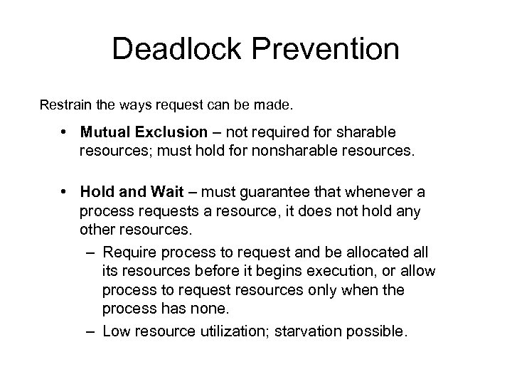 Deadlock Prevention Restrain the ways request can be made. • Mutual Exclusion – not