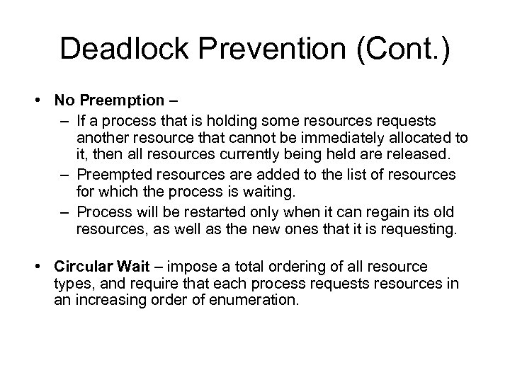 Deadlock Prevention (Cont. ) • No Preemption – – If a process that is