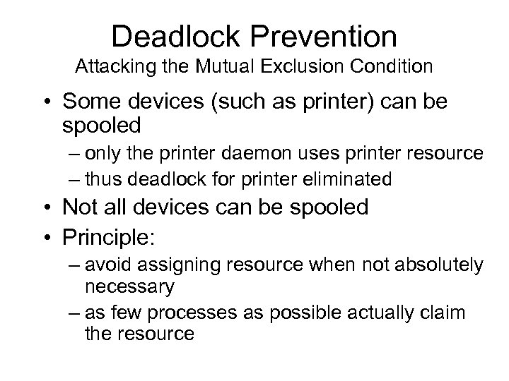 Deadlock Prevention Attacking the Mutual Exclusion Condition • Some devices (such as printer) can