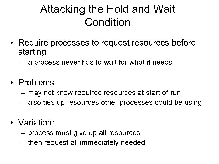 Attacking the Hold and Wait Condition • Require processes to request resources before starting