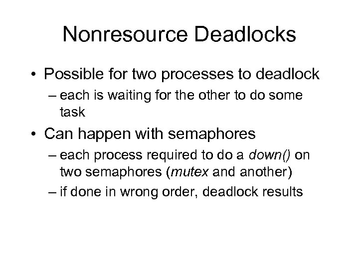 Nonresource Deadlocks • Possible for two processes to deadlock – each is waiting for