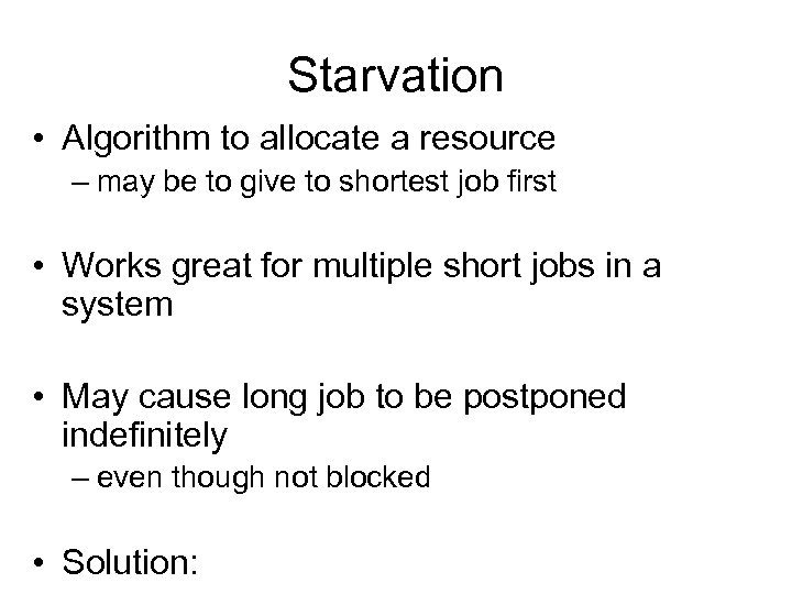 Starvation • Algorithm to allocate a resource – may be to give to shortest