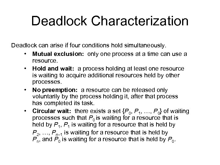 Deadlock Characterization Deadlock can arise if four conditions hold simultaneously. • Mutual exclusion: only