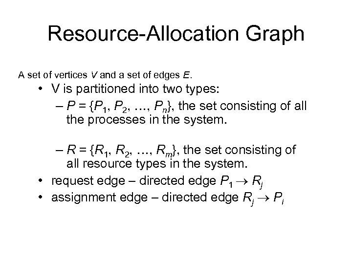 Resource-Allocation Graph A set of vertices V and a set of edges E. •