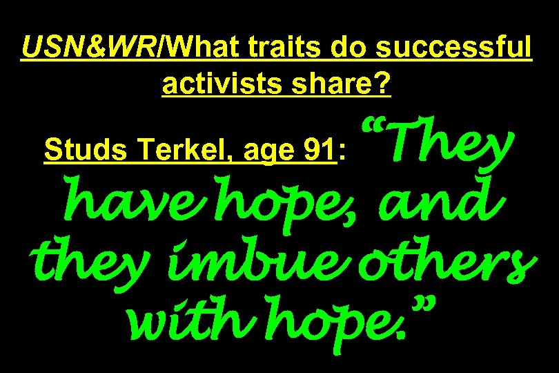 """USN&WR/What traits do successful activists share? """"They have hope, and they imbue others with"""