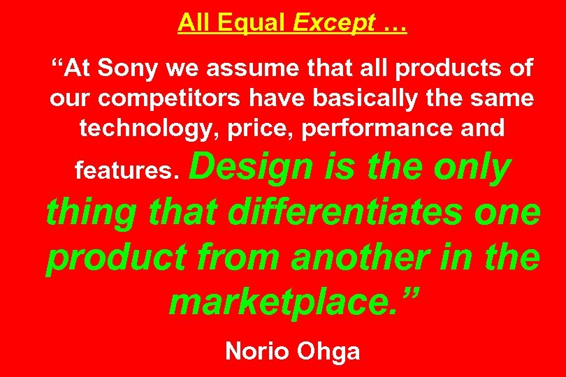 """All Equal Except … """"At Sony we assume that all products of our competitors"""