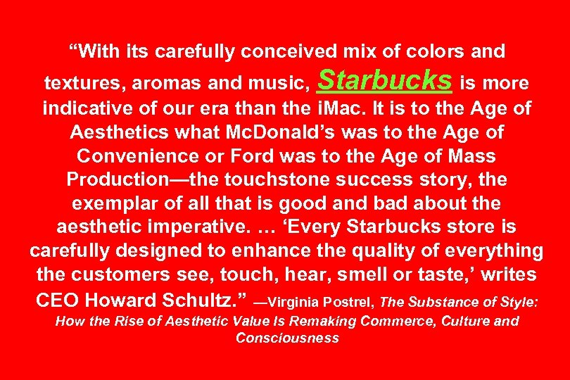 """""""With its carefully conceived mix of colors and textures, aromas and music, Starbucks is"""