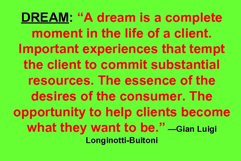 """DREAM: """"A dream is a complete moment in the life of a client. Important"""
