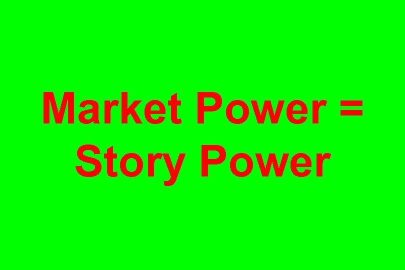 Market Power = Story Power