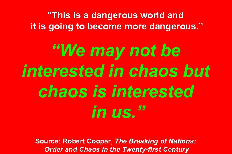 """""""This is a dangerous world and it is going to become more dangerous. """""""