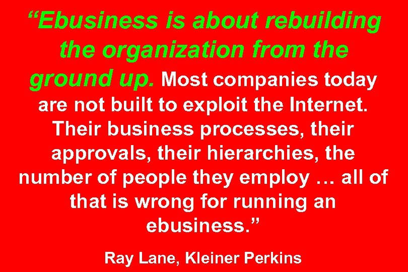"""""""Ebusiness is about rebuilding the organization from the ground up. Most companies today are"""