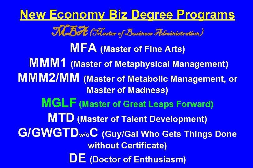 New Economy Biz Degree Programs MBA (Master of Business Administration) MFA (Master of Fine