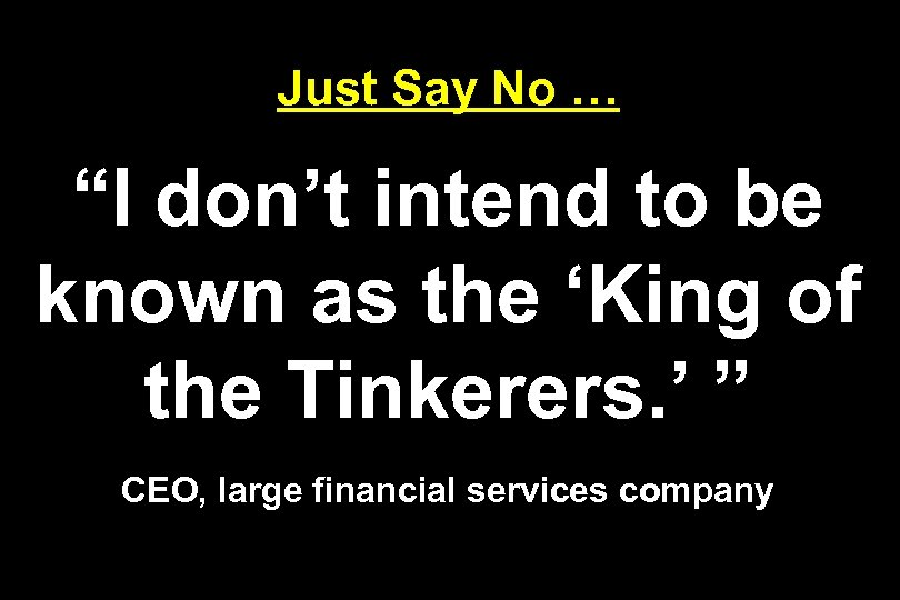 """Just Say No … """"I don't intend to be known as the 'King of"""