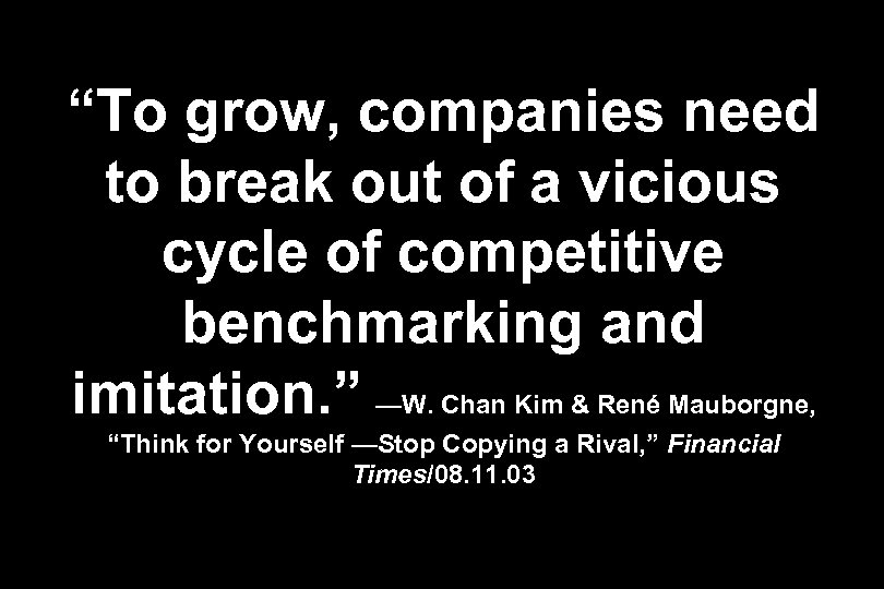 """""""To grow, companies need to break out of a vicious cycle of competitive benchmarking"""