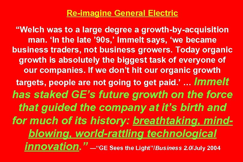 """Re-imagine General Electric """"Welch was to a large degree a growth-by-acquisition man. 'In the"""