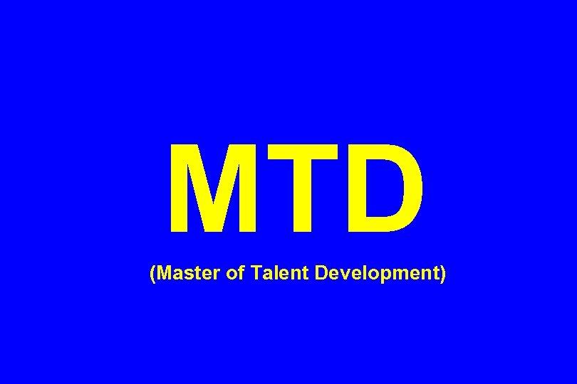 MTD (Master of Talent Development)