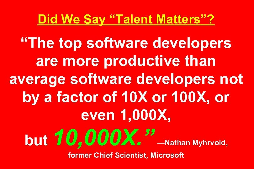 """Did We Say """"Talent Matters""""? """"The top software developers are more productive than average"""