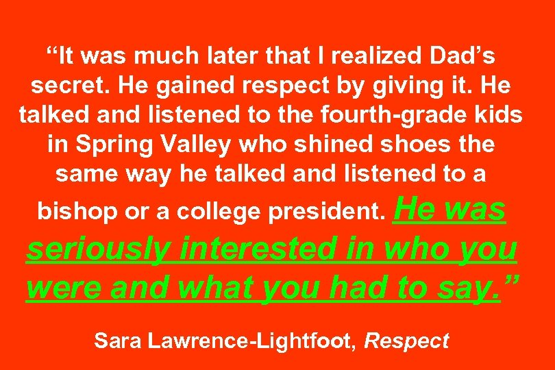 """""""It was much later that I realized Dad's secret. He gained respect by giving"""