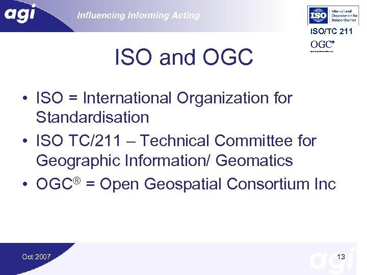 ISO/TC 211 OGC ® ISO and OGC Open Geospatial Consortium, Inc • ISO =