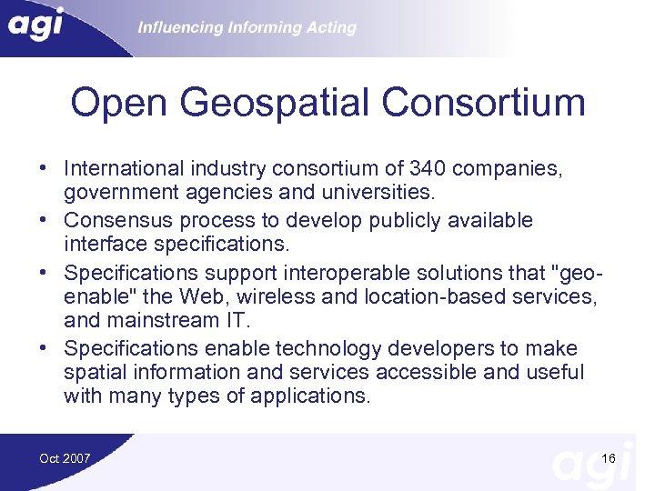 Open Geospatial Consortium • International industry consortium of 340 companies, government agencies and universities.