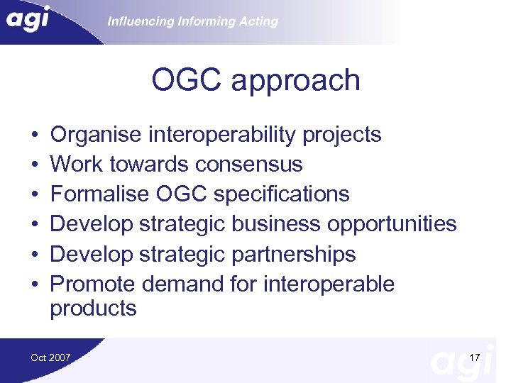 OGC approach • • • Organise interoperability projects Work towards consensus Formalise OGC specifications