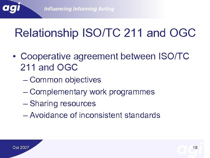 Relationship ISO/TC 211 and OGC • Cooperative agreement between ISO/TC 211 and OGC –