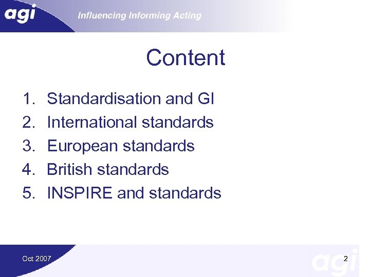 Content 1. 2. 3. 4. 5. Standardisation and GI International standards European standards British