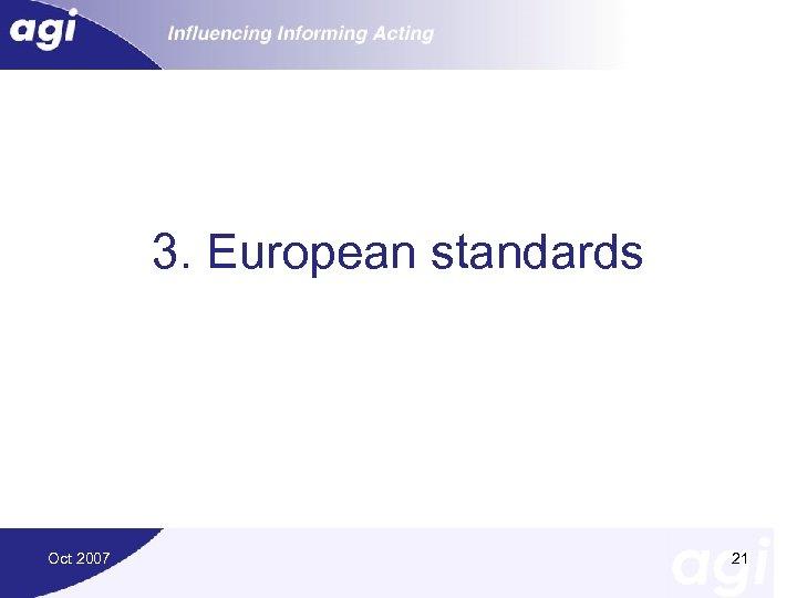 3. European standards Oct 2007 21