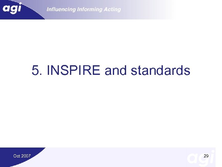 5. INSPIRE and standards Oct 2007 29