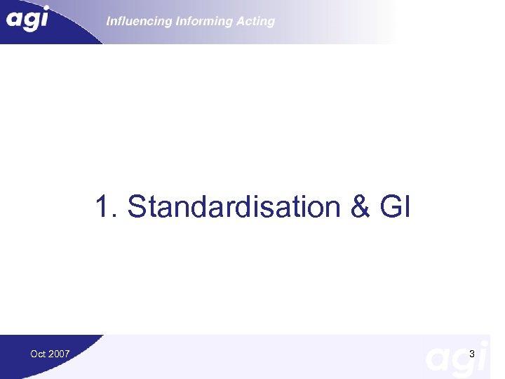 1. Standardisation & GI Oct 2007 3