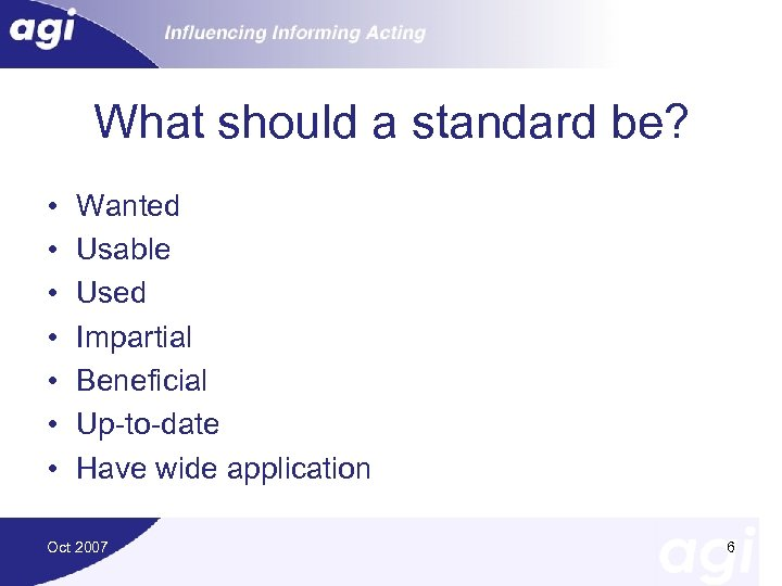 What should a standard be? • • Wanted Usable Used Impartial Beneficial Up-to-date Have