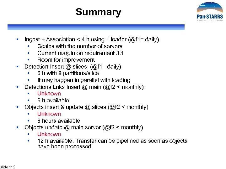 Summary § § § slide 112 Ingest + Association < 4 h using 1
