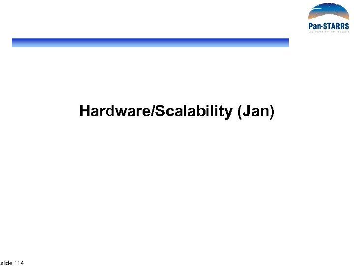 Hardware/Scalability (Jan) slide 114