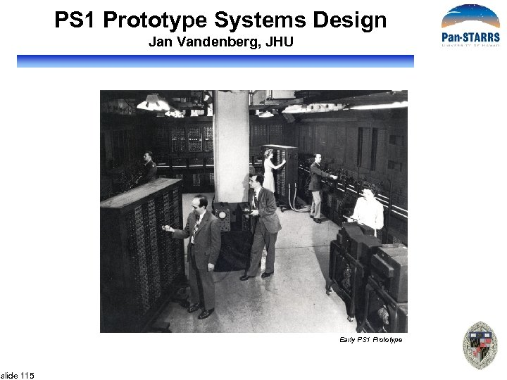 PS 1 Prototype Systems Design Jan Vandenberg, JHU Early PS 1 Prototype slide 115
